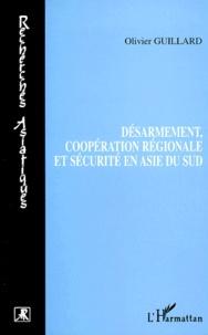 Olivier Guillard - Désarmement, coopération régionale et sécurité en Asie du Sud.