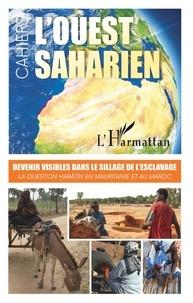 L'Harmattan - Devenir visibles dans le sillage de l'esclavage - La question haratin en Mauritanie et au Maroc.
