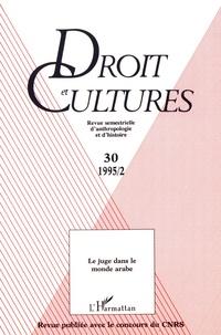 Bernard Botiveau et Frédéric Abécassis - Droit et cultures N° 30-1995/2 : Le juge dans le monde arabe.