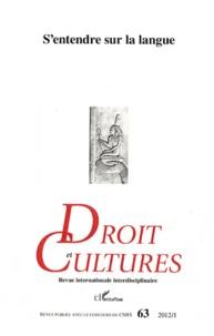 Geneviève Koubi et Daphné Romy-Masliah - Droit et cultures N° 63-2012/1 : S'entendre sur la langue.