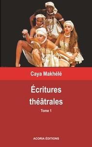 Caya Makhélé - Ecritures théâtrales - Tome 1.