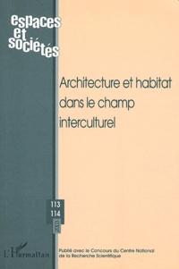 Jean-Pierre Garnier et Roselyne de Villanova - Espaces et sociétés N° 113-114 Janvier 2 : Architecture et habitat dans le champ interculturel.