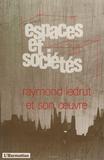 Claude Rivals - Espaces et sociétés N° 57-58 : Raymond Ledrut et son oeuvre.