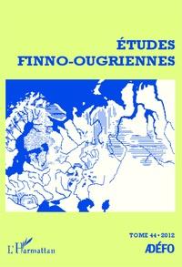 Eva Toulouze - Etudes finno-ougriennes N° 44/2012 : Les langues finno-ougriennes aujourd'hui - Tome 1.