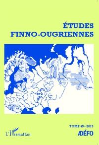 Eva Toulouze - Etudes finno-ougriennes N° 45/2013 : Les langues finno-ougriennes aujourd'hui - Tome 2.