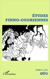 Eva Toulouze - Etudes finno-ougriennes N° 47/2015 : .