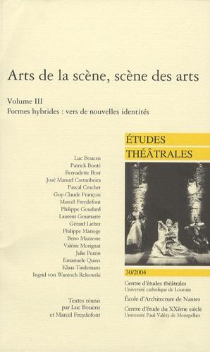 Luc Boucris et Marcel Freydefont - Etudes théâtrales N° 30/2004 : Arts de la scène, scène des arts - Volume 3, Formes hybrides : vers de nouvelles identités.