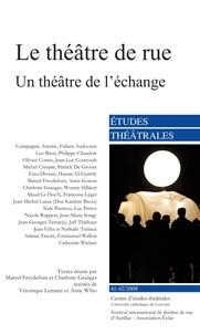 Marcel Freydefont et Charlotte Granger - Etudes théâtrales N° 41-42/2008 : Le théâtre de rue - Un théâtre de l'échange.