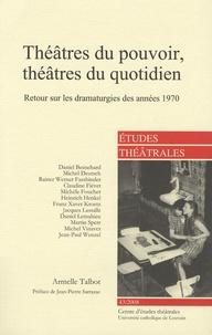 Armelle Talbot - Etudes théâtrales N° 43/2008 : Théâtres du pouvoir, théâtres du quotidien - Retour sur les dramaturgies des années 1970.