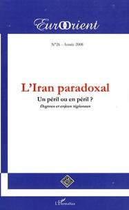 Jean Lafaye et Ata Ayati - EurOrient N° 26/2008 : L'Iran paradoxal - Un péril ou en péril ? Dogmes et enjeux régionaux.