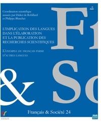 Didier de Robillard et Philippe Blanchet - Français & Société N° 24 : L'implication des langues dans l'élaboration et la publication des recherches scientifiques - L'exemple du français parmi d'autres langues.