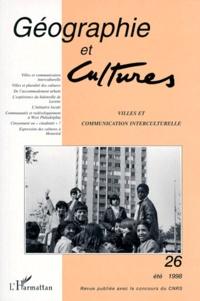Elise Henu et Daniel Latouche - Géographie et Cultures N° 26, été 1998 : Villes et communication interculturelle.