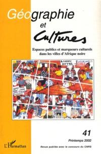 Jean-Pierre Augustin - Géographie et Cultures N° 41, Printemps 200 : Espaces publics et marqueurs culturels dans les villes d'Afrique noire.
