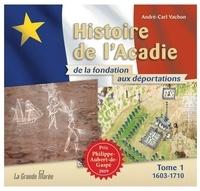 André-Carl Vachon - Histoire de l'Acadie de la fondation aux déportations - Tome 1, 1603-1710.
