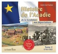 André-Carl Vachon - Histoire de l'Acadie de la fondation aux déportations - Tome 2, 1710-1763.