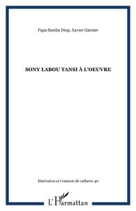Papa Samba Diop et Xavier Garnier - Itinéraires et contacts de cultures N° 40/2007 : Sony Labou Tansi à l'oeuvre.
