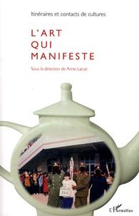 Anne Larue et Laurent Margantin - Itinéraires et contacts de cultures N° 43/2008 : L'art qui manifeste.