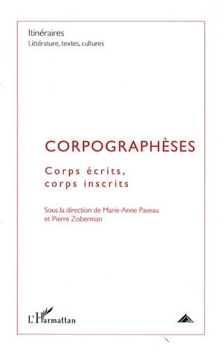 Marie-Anne Paveau et Pierre Zoberman - Itinéraires, littérature, textes, cultures N° 1, 2009 : Corpographèses - Corps écrits, corps inscrits.
