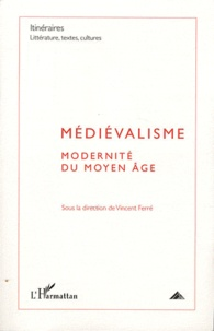 Vincent Ferré - Itinéraires, littérature, textes, cultures N° 3/2010 : Médiévalisme - Modernité du Moyen Age.