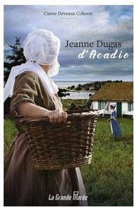 Cassie Deveaux Cohoon - Jeanne Dugas d'Acadie.