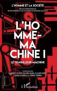 Florent Le Bot et Olivier Dard - L'Homme et la Société N° 205 : L'homme-machine - Tome 1, Le travailleur-machine.