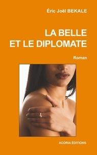 Eric Joël Békalé - La belle et le diplomate - Roman.