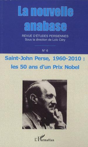Loïc Céry - La nouvelle anabase N° 6 : Saint-John Perse, 1960-2010 : les 50 ans d'un Prix Nobel.