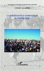 L'Harmattan - La résistance sahraouie a Gdaïm Izig - Le journal d'une immigration et autres chroniques.