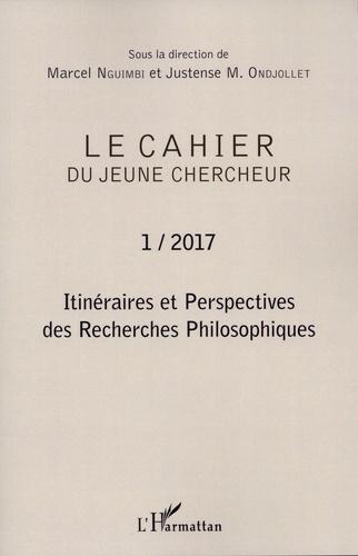 Marcel Nguimbi et Justense-M Ondjollet - Le cahier du jeune chercheur N° 1/2017 : Itinéraires et Perspectives des Recherches philosophiques.