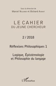Marcel Nguimbi et Bichard Ahmat - Le cahier du jeune chercheur N° 2/2018 : Réflexions philosophiques 1 - Logique, Epistémologie et Philosophie du langage.