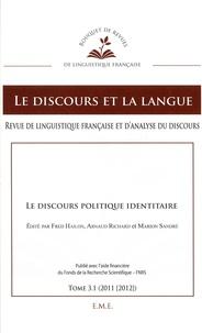 Fred Hailon et Arnaud Richard - Le discours et la langue N° 3.1/2011-2012 : Le discours politique identitaire.