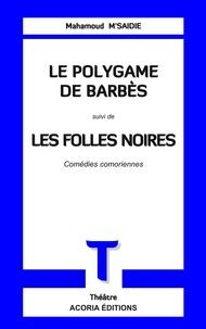 Mahamoud Msaidie - Le Polygame de Barbès suivi de Les folles noires.