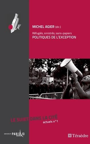 Michel Agier - Le sujet dans la cité Actuels N° 1 : Politiques de l'exception - Réfugiés, sinistrés, sans-papiers.