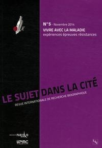 Christine Delory-Momberger et Catherine Tourette-Turgis - Le sujet dans la cité N° 5, Novembre 2014 : Vivre avec la maladie - Expériences, épreuves, résistances.