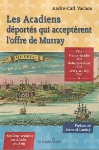 André-Carl Vachon - Les Acadiens déportés qui acceptèrent l'offre de Murray.