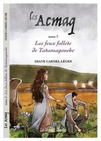 Diane Carmel Léger - Les Acmaq - Tome 2, Les feux follets de Tatamagouche.