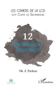 Ville & Banlieue et Johanna Dagorn - Les cahiers de la LCD N° 12 : Discriminations territoriales.