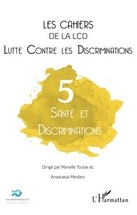 Marielle Toulze et Anastasia Meidani - Les cahiers de la LCD N° 5 : Santé et discrimination.