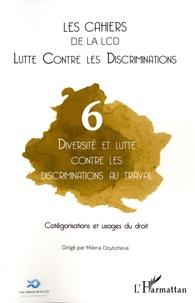 Milena Doytcheva - Les cahiers de la LCD N° 6 : Diversité et lutte contre les discriminations au travail - Catégorisations et usages du droit.