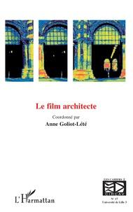 Anne Goliot-Lété - Les cahiers du CIRCAV N° 17 : Le film architecte.