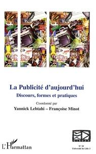 Yannick Lebtahi et Françoise Minot - Les cahiers du CIRCAV N° 20 : La Publicité d'aujourd'hui - Discours, formes et pratiques.