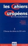 Jean-Claude Allain et Elisabeth Du Réau - Les Cahiers européens de la Sorbonne Nouvelle N° 3 Septembre 2003 : L'Europe des débuts du XXe siècle.