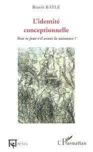 Benoît Bayle - Les cahiers Marcé N° 1 : L'identité conceptionnelle - Tout se joue-t-il avant la naissance ?.
