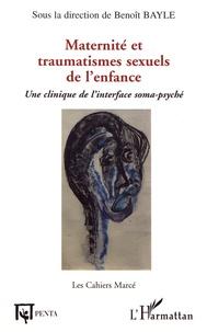 Benoît Bayle - Les cahiers Marcé N° 2 : Maternité et traumatismes sexuels de l'enfance - Une clinique de l'interface soma-psyché.