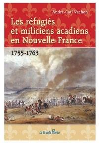 André-Carl Vachon - Les réfugiés et miliciens acadiens en Nouvelle-France (1755-1763).