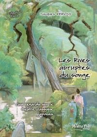 Jacques Kériguy - Collection Poésie 4 : Les Rives abruptes du songe - Cinq regards sur le théâtre classique japonais.