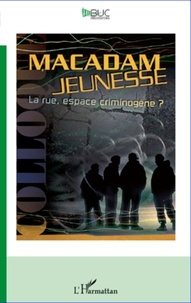 L'Harmattan - Macadam jeunesse - La rue, espace criminogène ?.