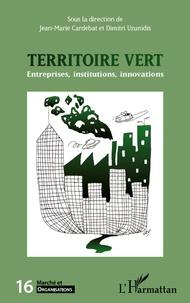 Jean-Marie Cardebat et Dimitri Uzunidis - Marché et Organisations N° 16 : Territoire vert - Entreprises, institutions, innovations.