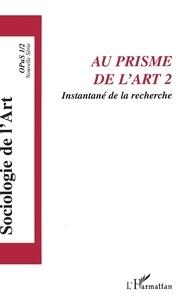 Florent Gaudez - Opus - Sociologie de l'Art N° 1 : Au prisme de l'art - Tome 2, Instantané de la recherche.