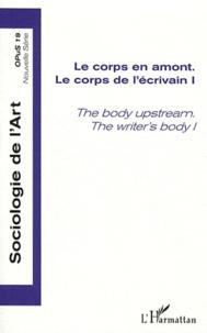 Paul Dirkx et Christine Détrez - Opus - Sociologie de l'Art N° 19 : Le corps de l'écrivain - Tome 1, Le corps en amont.